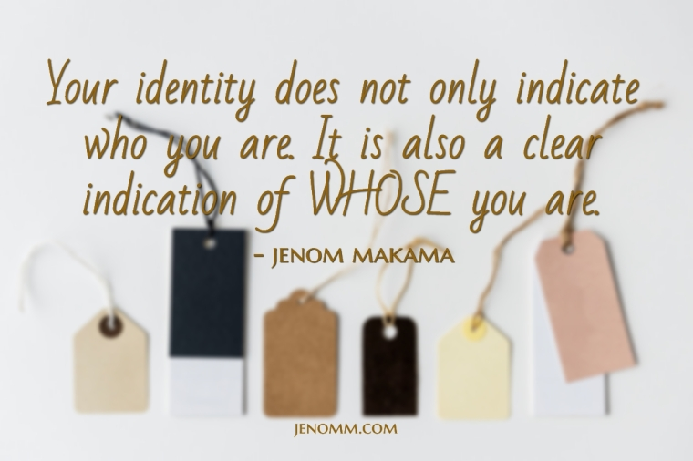 jenoms_musings_quotes_identity_whose_you_are_jenom_makama