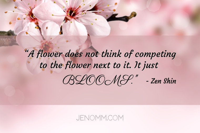 jenoms_musings_quotes_flowers_don't_compete_they_bloom_zen_shin